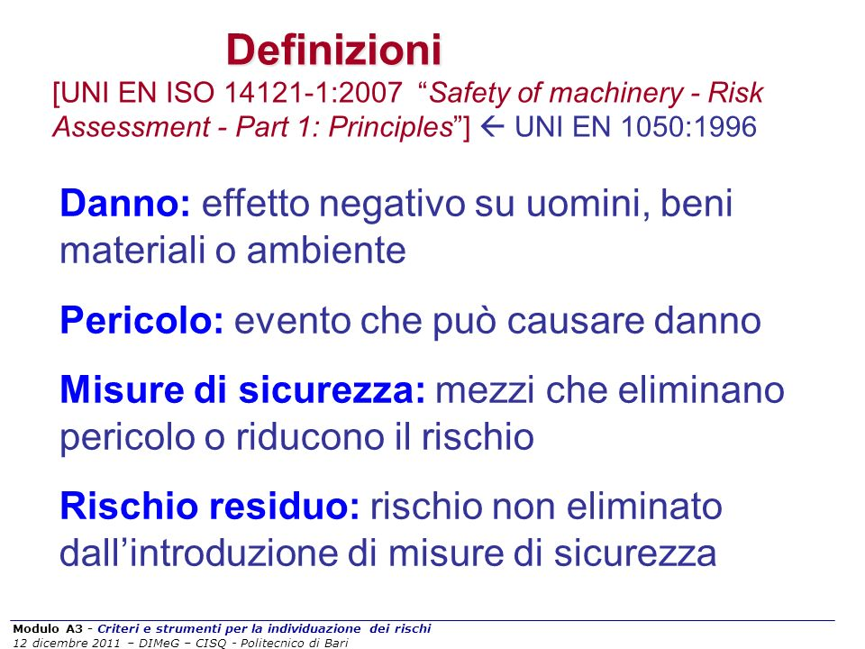 Definizioni [UNI EN ISO 14121-1:2007 Safety of machinery - Risk Assessment - Part 1: Principles ]  UNI EN 1050:1996.
